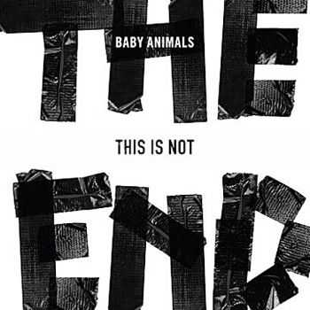 Baby Animals – This Is Not The End (2013)