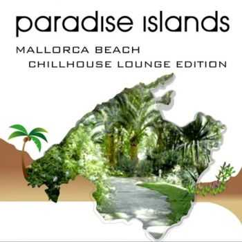 VA - Paradise Islands (Mallorca Beach Chillhouse Edition) (2012)