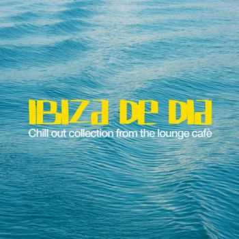 VA - Ibiza De Dia (Chill Out Collection from the Lounge Cafe)(2013)