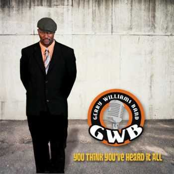 The Gerry Williams Band - You Think You've Heard It All (2013)
