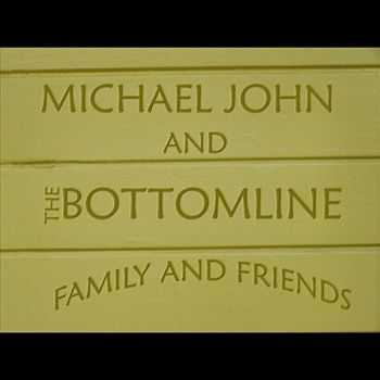 Michael John & The Bottom Line - Family And Friends 2011