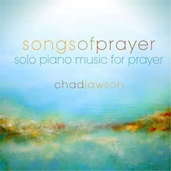 Chad Lawson - Songs of Prayer: Solo Piano Music for Prayer (2012)