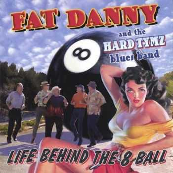 Fat Danny & The Hard Tymz Blues Band - Life Behind The 8 Ball (2005)
