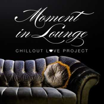 VA - Moment in Lounge (Chillout Love Project) (2013)