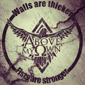 Above My Own - Walls are thicker - Fists are stronger [EP] (2013)