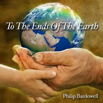 Philip Bardowell - To The Ends Of The Earth (2013)