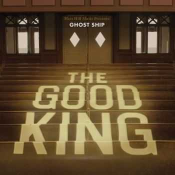 Ghost Ship - The Good King (2013)