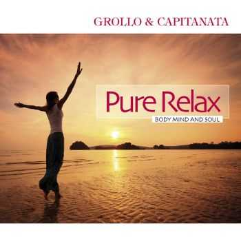 Grollo & Capitanata - Pure Relax: Body Mind and Soul (2012)