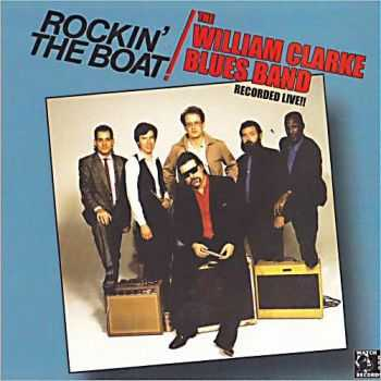 William Clarke Blues Band - Rockin' The Boat (2011)