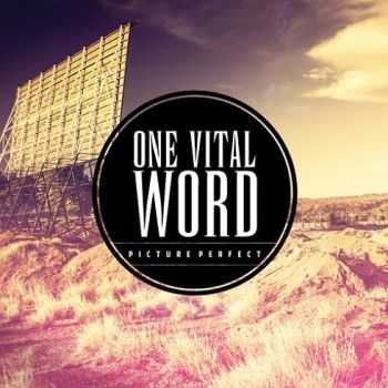 One Vital Word – Picture Perfect (2013)
