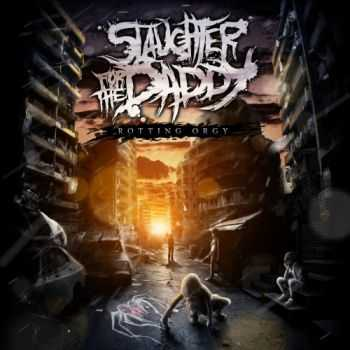 Slaughter for the Daddy - Rotting orgy [Single] (2013)