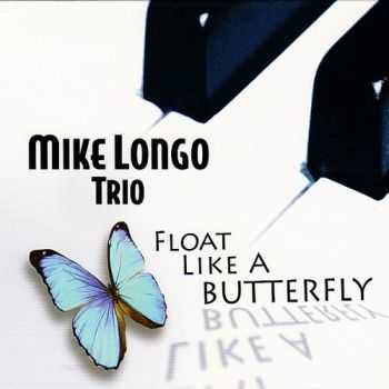 Mike Longo Trio - Float Like a Butterfly (2007)