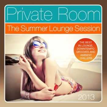 VA - Private Room - the Summer Lounge Session 2013 (The Best in Lounge, Downtempo Grooves and Ambient Chillers) (2013)