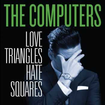 The Computers - Love Triangles Hate Squares (2013)