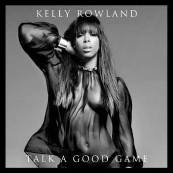 Kelly Rowland - Talk A Good Game (2013)