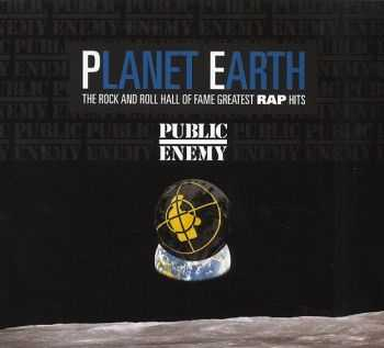 Public Enemy - Planet Earth: The Rock And Roll Hall Of Fame Greatest Rap Hits (2013)