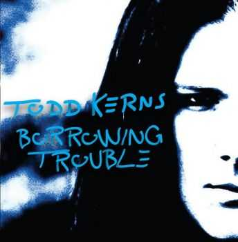 Todd Kerns - Borrowing Trouble (2013)