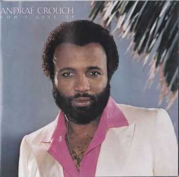 Andrae Crouch - Don't Give Up (1981)