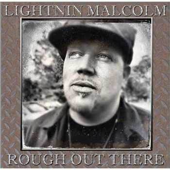 Lightnin' Malcolm - Rough Out There 2013