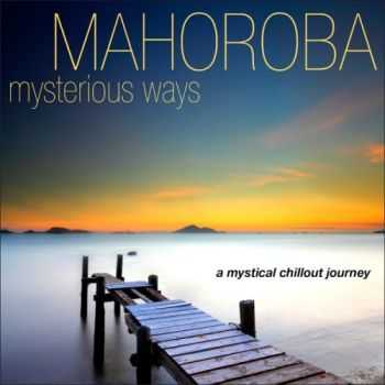 Mahoroba -  Mysterious Ways A Mystical Chillout Journey (2013)