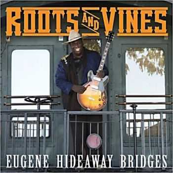 Eugene 'Hideaway' Bridges - Roots And Vines 2013