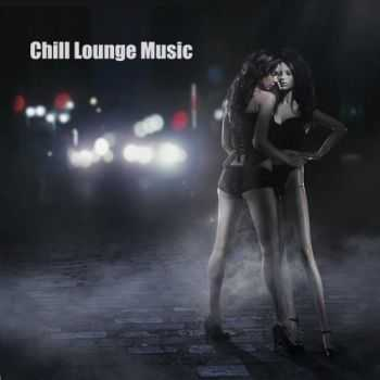 Chill Lounge Music Cafe - Chill Lounge Music & Chillstep Sexy Grooves (2013)