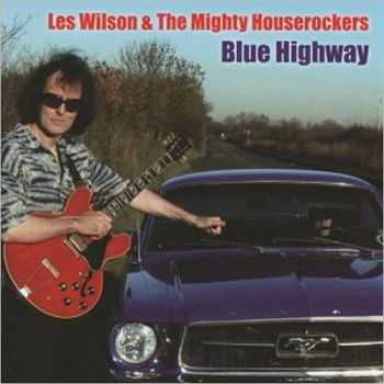 Les Wilson & The Mighty Houserockers - Blue Highway 2013