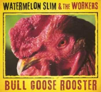 Watermelon Slim & the Workers - Bull Goose Rooster 2013