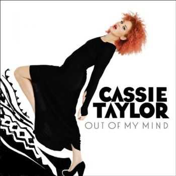 Cassie Taylor - Out Of My Mind 2013