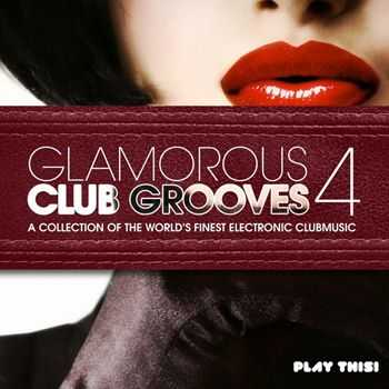 VA - Glamorous Club Grooves, Vol. 4 (A Collection of the World's Finest Electronic Clubmusic) (2013)