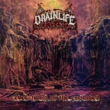 Drain Life - Revelations Of The Enslaved (2012)