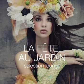 VA - La fete au jardin - Selection Lounge (2013)