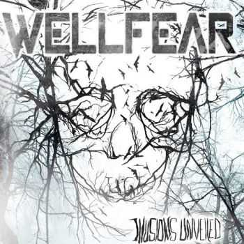 Wellfear - Illusions Unveiled (2013)
