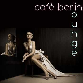 VA - Cafe Berlin (Lounge in Berlin) (2013)