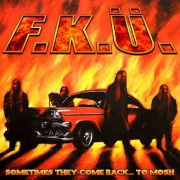 F.K.Ü. - Sometimes They Come Back... To Mosh  (2005)