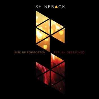 Shineback - Rise Up Forgotten, Return Destroyed (2013)
