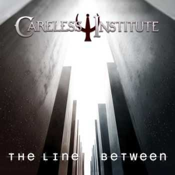 Careless Institute - The Line Between (2013)
