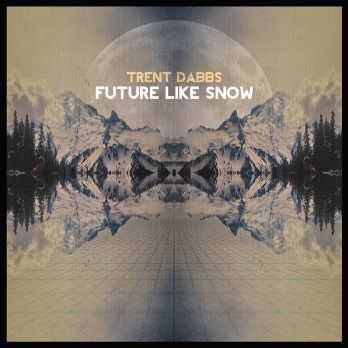 Trent Dabbs - Future Like Snow (2012)