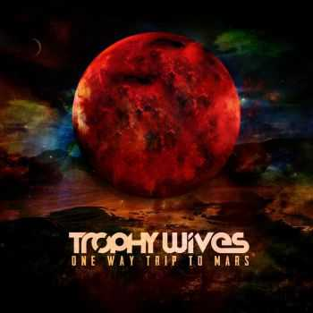 Trophy Wives  - One Way Trip to Mars [EP] (2013)