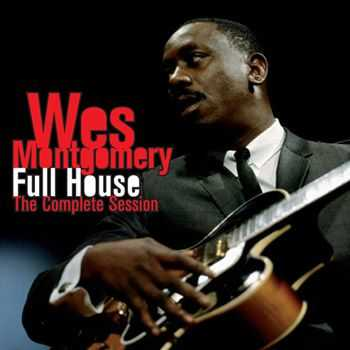 Wes Montgomery - Full House. The Complete Session (Bonus Track Version) (2013)