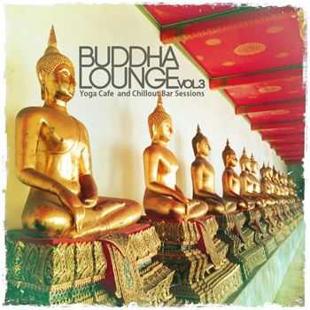 VA - Buddha Lounge, Vol. 3 (Yoga Cafe and Chillout Bar Sessions) (2013)