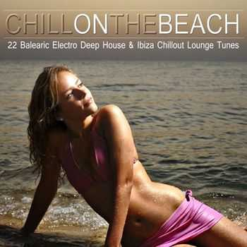 VA - Chill on the Beach (22 Balearic Electro Deep House & Ibiza Chillout Lounge Tunes) (2013)