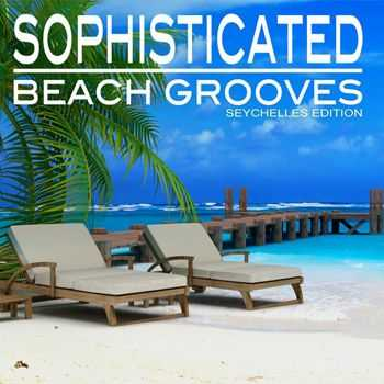 VA - Sophisticated Beach Grooves (Seychelles Edition) (2013)