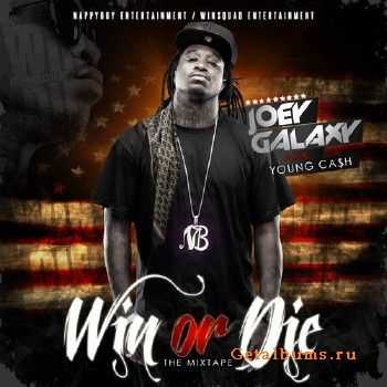 Joey Galaxy AKA Young Ca$h - Win Or Die (2013)