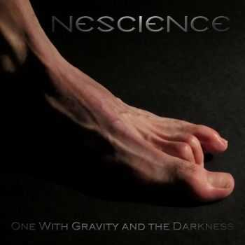 Nescience  - One With Gravity and the Darkness (2013)