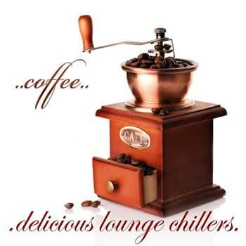 VA - Coffee Delicious Lounge Chillers (Taste Of Cafe Ambient Tunes) (2013)