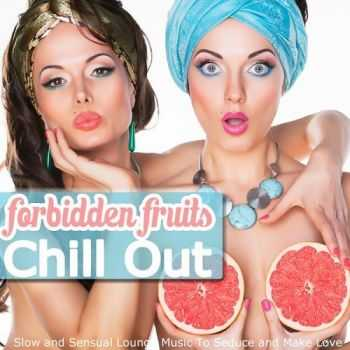 VA - Forbidden Fruits Chill Out Slow and Sensual Lounge Music to Seduce and Make Love (2013)