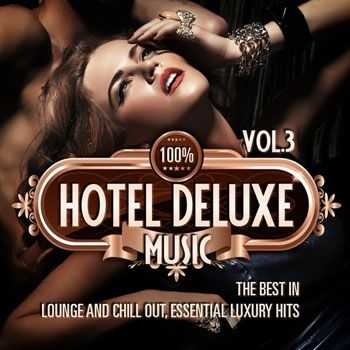 VA - 100% Hotel Deluxe Music, Vol. 3 (The Best in Lounge and Chill Out, Essential Luxury Hits) (2013)