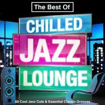 VA - The Best of Chilled Jazz Lounge - 60 Cool Cuts & Essential Classic Grooves (Summer Chillout Edition) (2013)