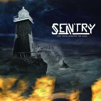 Sentry  - The Truth Remains The Same (2013)